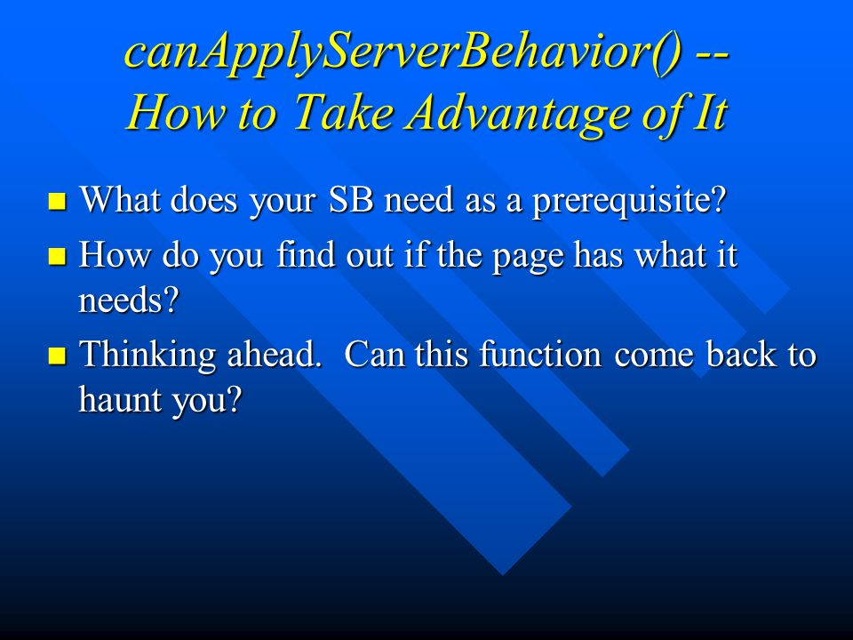 canApplyServerBehavior() -- How to Take Advantage of It What does your SB need as a prerequisite.