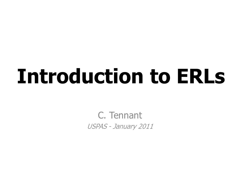 Introduction to ERLs C. Tennant USPAS - January 2011