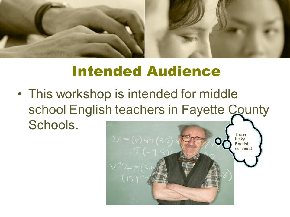 Intended Audience This workshop is intended for middle school English teachers in Fayette County Schools.