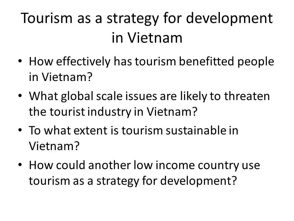 Tourism as a strategy for development in Vietnam How effectively has tourism benefitted people in Vietnam.