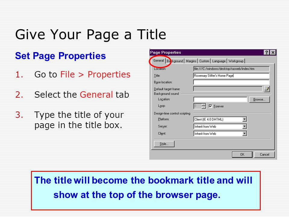 Give Your Page a Title 1.Go to File > Properties 2.Select the General tab 3.Type the title of your page in the title box.