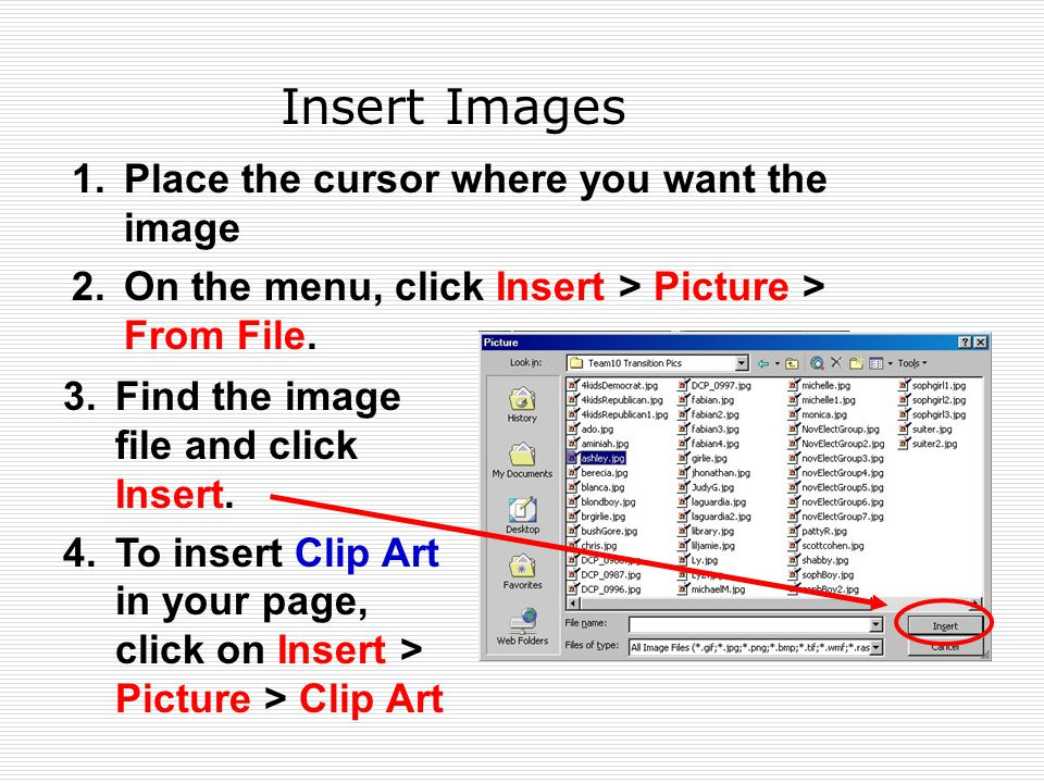 Insert Images 1.Place the cursor where you want the image 2.On the menu, click Insert > Picture > From File.