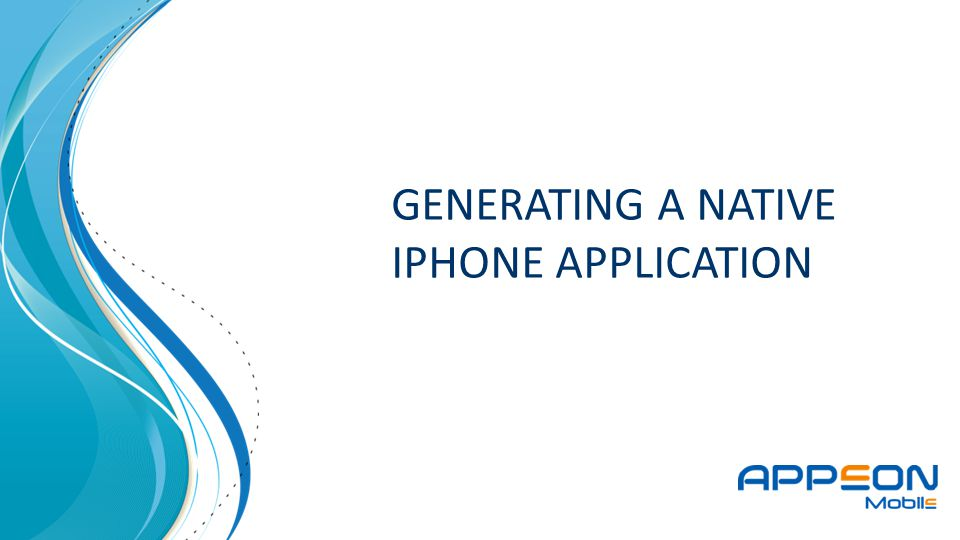 GENERATING A NATIVE IPHONE APPLICATION
