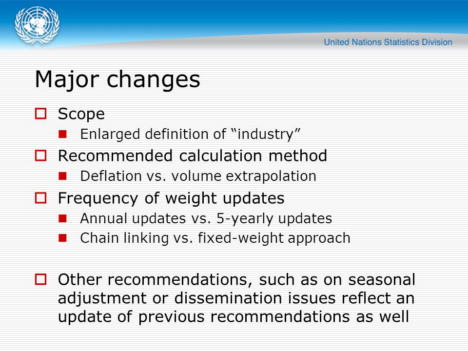 Major changes  Scope Enlarged definition of industry  Recommended calculation method Deflation vs.