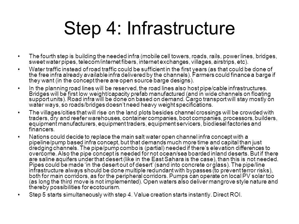 Step 4: Infrastructure The fourth step is building the needed infra (mobile cell towers, roads, rails, power lines, bridges, sweet water pipes, telecom/internet fibers, internet exchanges, villages, airstrips, etc).