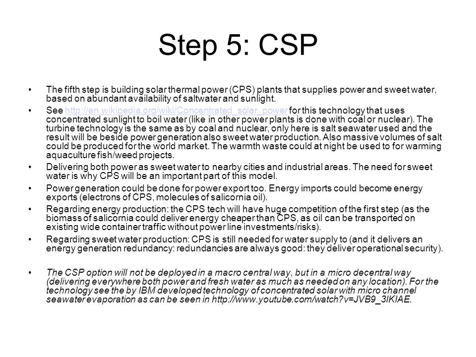 Step 5: CSP The fifth step is building solar thermal power (CPS) plants that supplies power and sweet water, based on abundant availability of saltwater and sunlight.