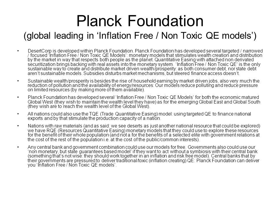 Planck Foundation (global leading in 'Inflation Free / Non Toxic QE models') DesertCorp is developed within Planck Foundation.