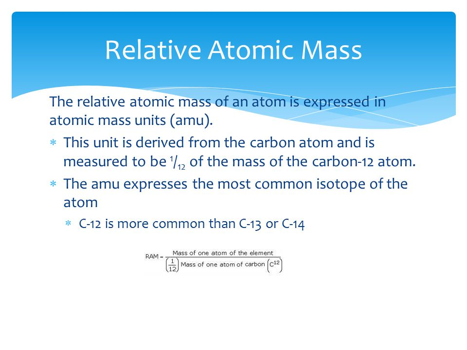The relative atomic mass of an atom is expressed in atomic mass units (amu).
