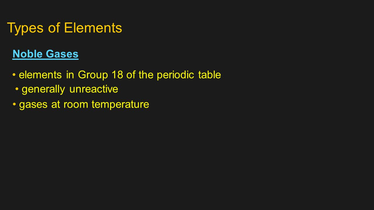 Elements section 3 objectives use the periodic table to name 11 types of elements noble gases elements in group 18 of the periodic table generally unreactive gases at room temperature gamestrikefo Choice Image