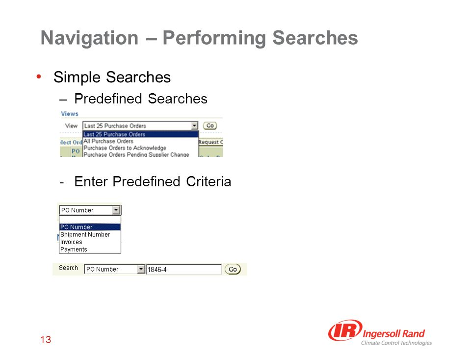 13 Navigation – Performing Searches Simple Searches –Predefined Searches -Enter Predefined Criteria