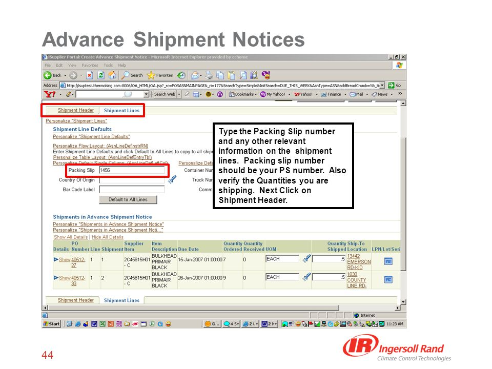 44 Advance Shipment Notices Type the Packing Slip number and any other relevant information on the shipment lines.