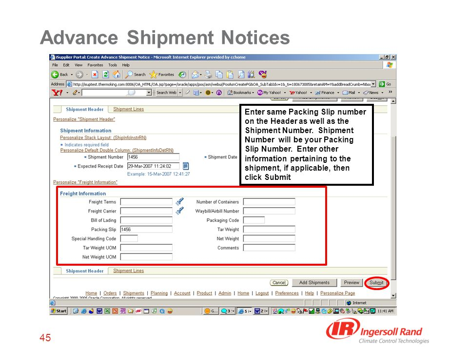 45 Advance Shipment Notices Enter same Packing Slip number on the Header as well as the Shipment Number.