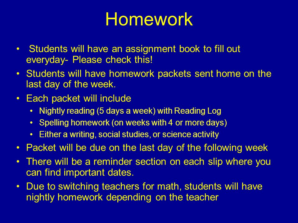 Homework Students will have an assignment book to fill out everyday- Please check this.