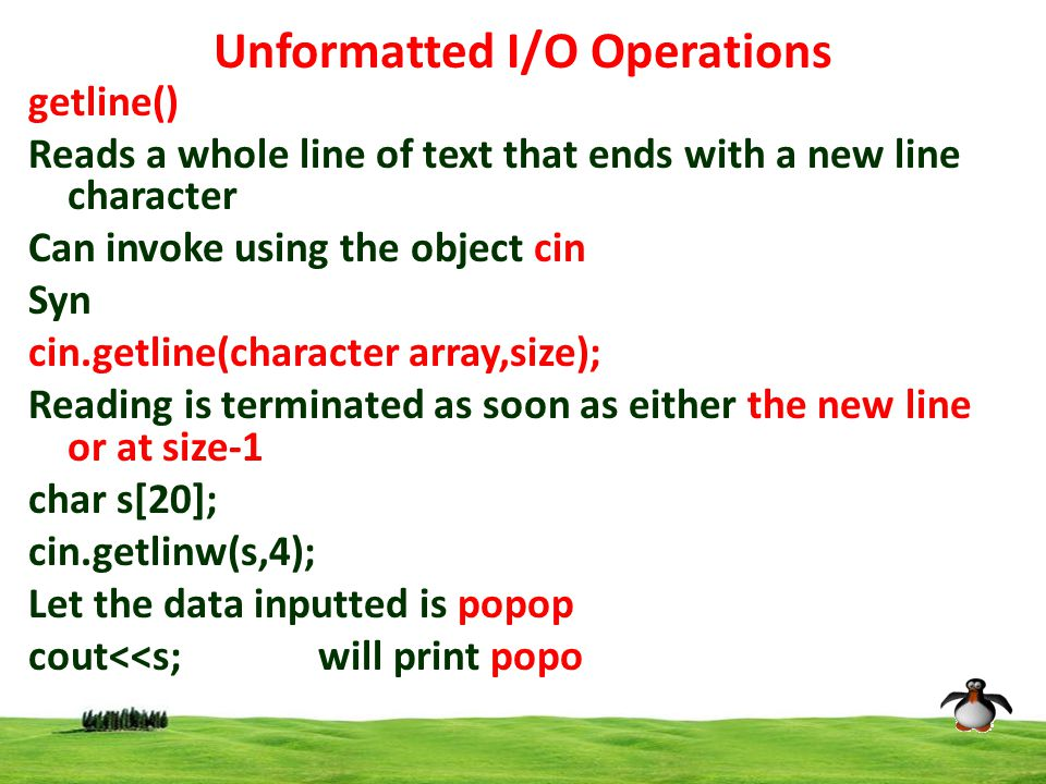 5 Unformatted I/O Operations getline() Reads a whole line of text that ends with a new line character Can invoke using the object cin Syn cin.getline(character array,size); Reading is terminated as soon as either the new line or at size-1 char s[20]; cin.getlinw(s,4); Let the data inputted is popop cout<<s; will print popo