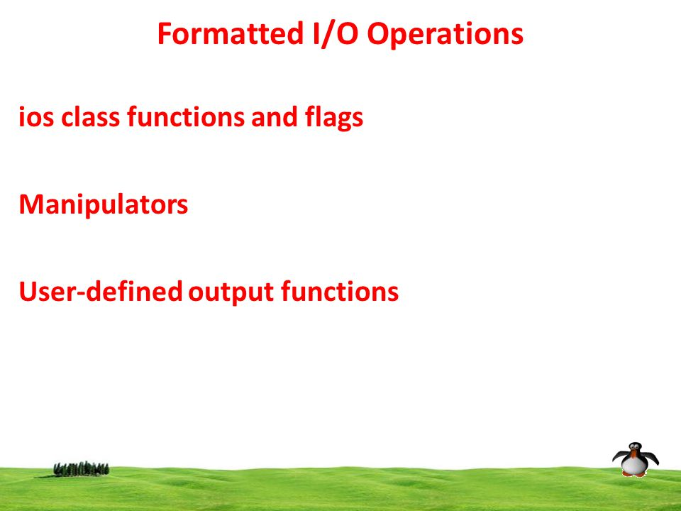 7 Formatted I/O Operations ios class functions and flags Manipulators User-defined output functions