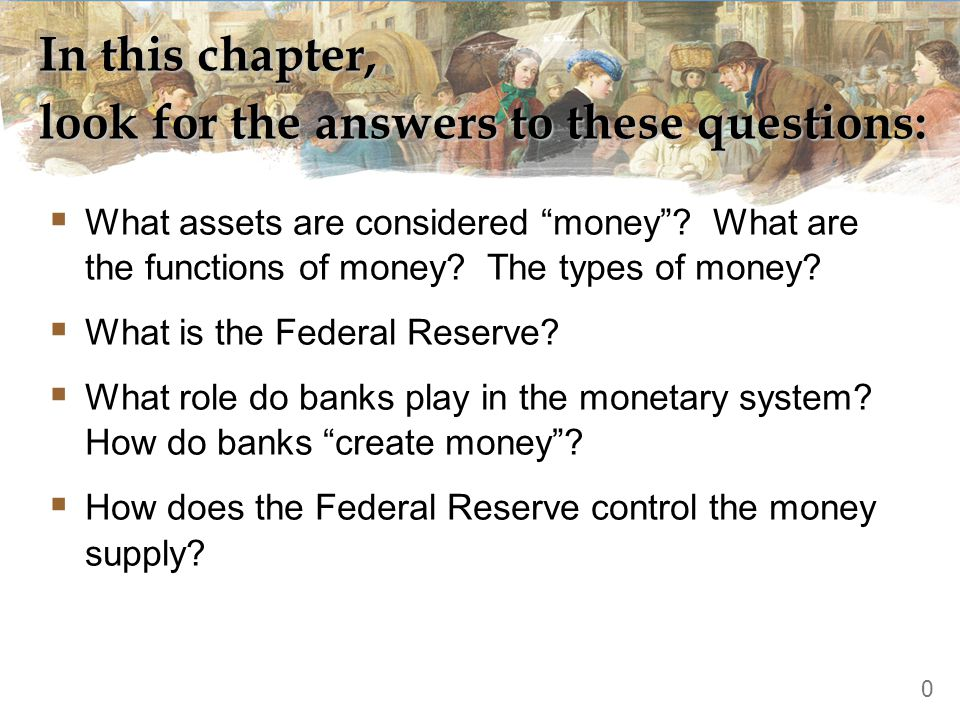 In this chapter, look for the answers to these questions:  What assets are considered money .