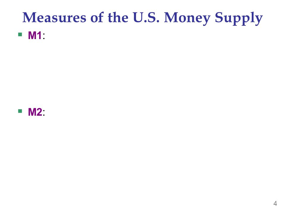 4 Measures of the U.S. Money Supply  M1:  M2: