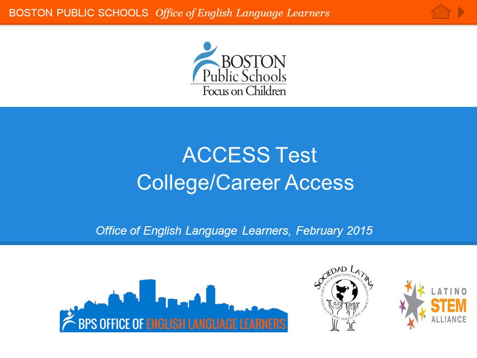 16 BOSTON PUBLIC SCHOOLS Office of English Language Learners ACCESS Test  College/Career Access Office of English Language Learners, February 2015