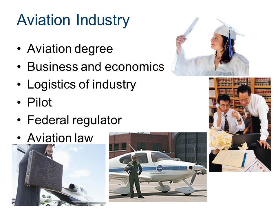 Aviation Industry Aviation degree Business and economics Logistics of industry Pilot Federal regulator Aviation law