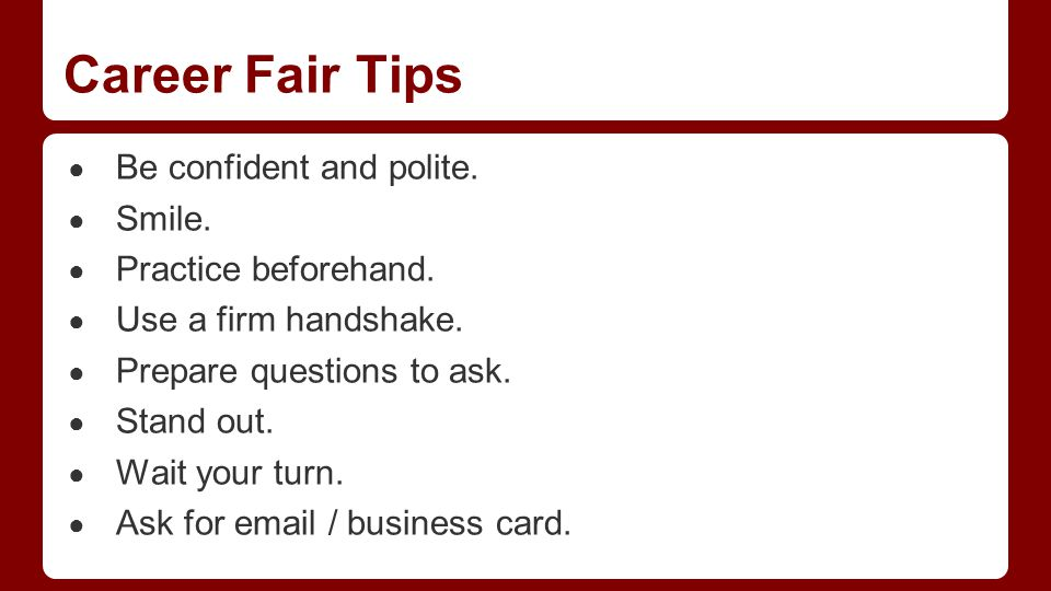Career Fair Tips ● Be confident and polite. ● Smile.