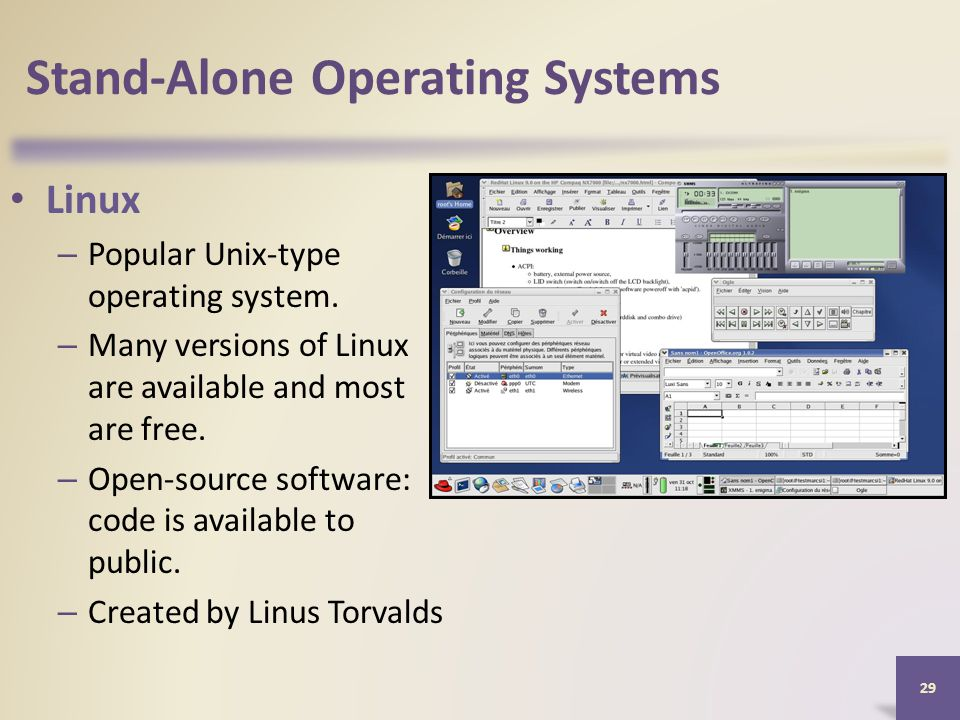 Stand-Alone Operating Systems Linux – Popular Unix-type operating system.