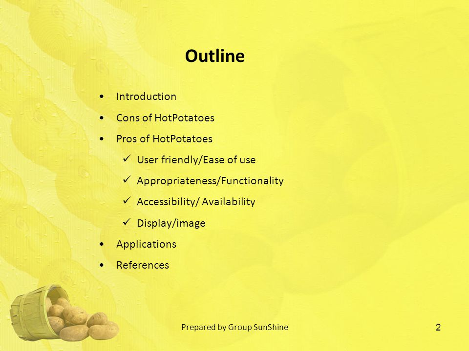 Introduction Cons of HotPotatoes Pros of HotPotatoes User friendly/Ease of use Appropriateness/Functionality Accessibility/ Availability Display/image Applications References 2 Outline Prepared by Group SunShine