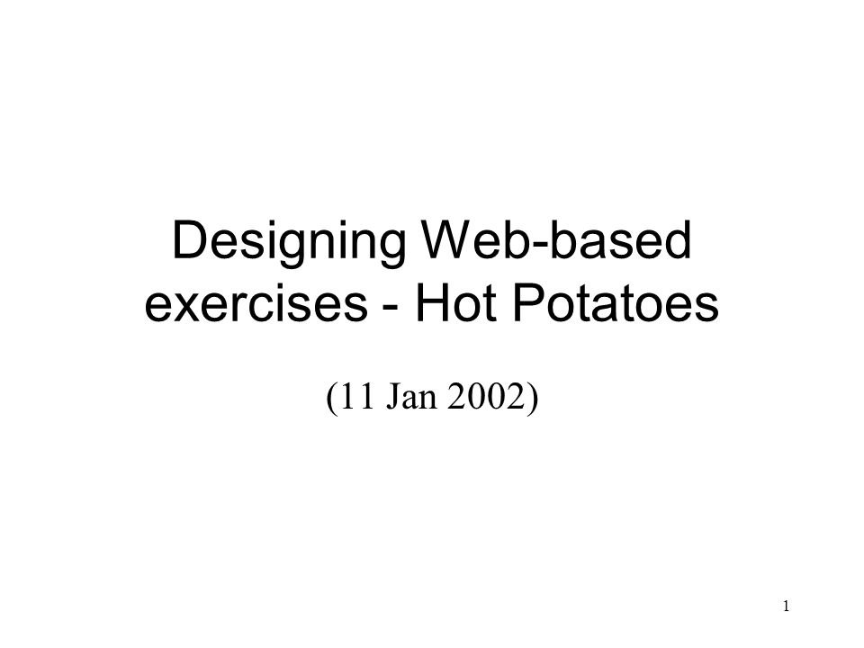 1 Designing Web-based exercises - Hot Potatoes (11 Jan 2002)