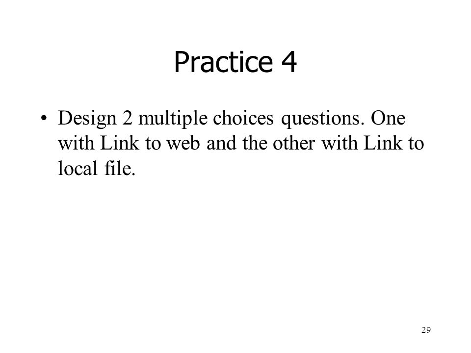 29 Practice 4 Design 2 multiple choices questions.