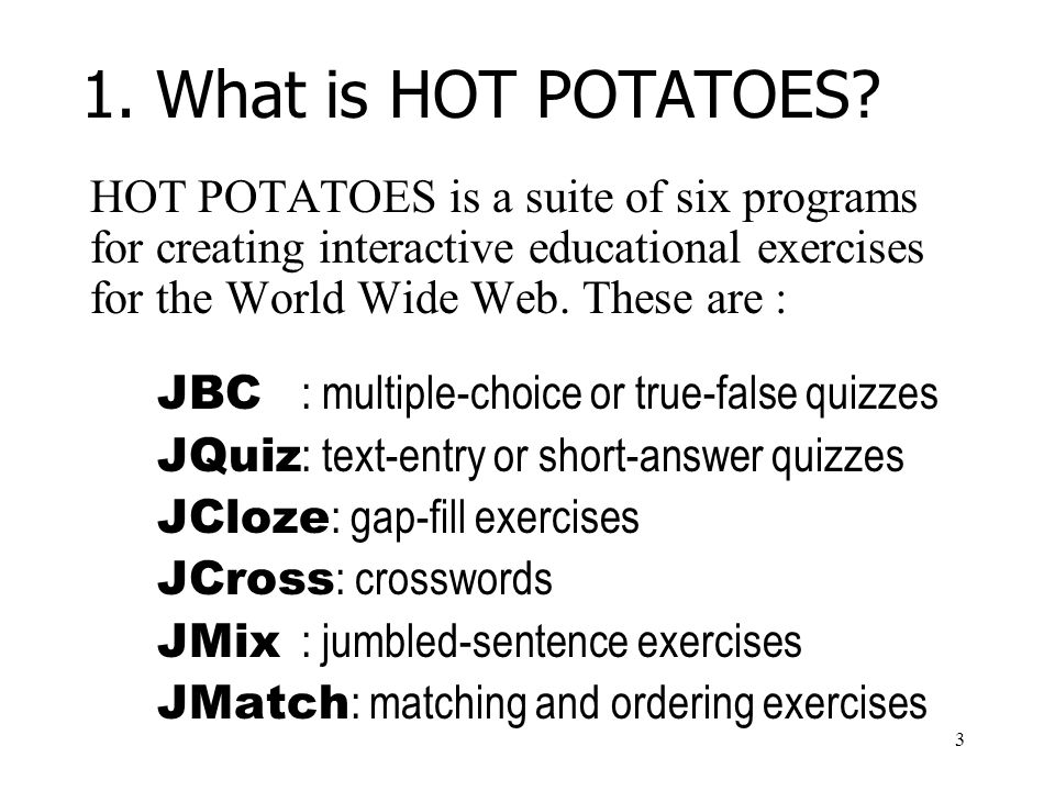 3 1. What is HOT POTATOES.