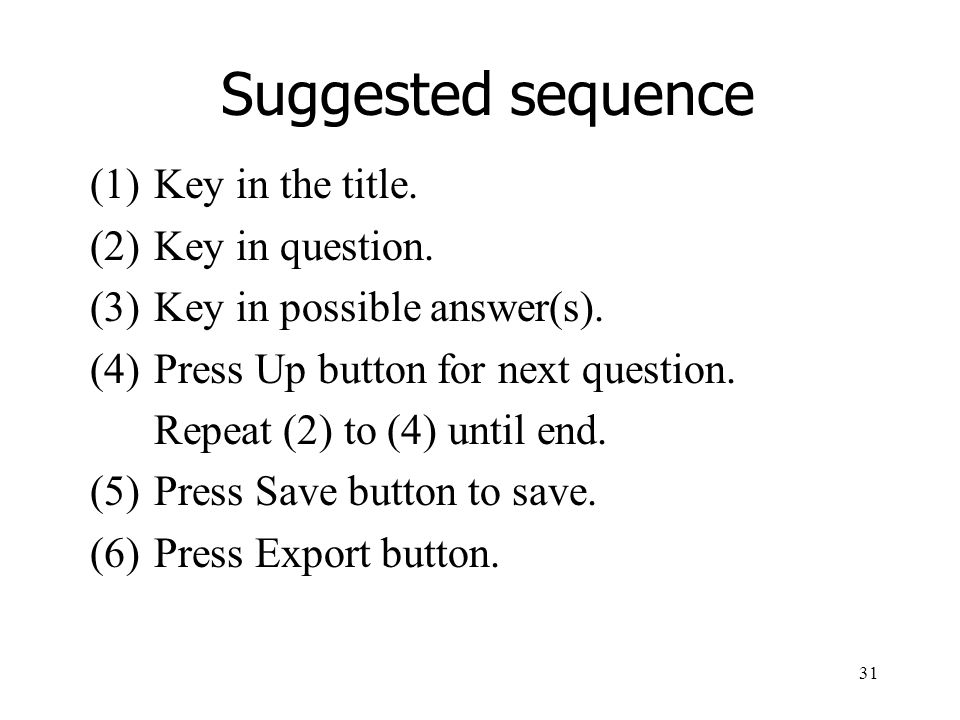 31 Suggested sequence (1)Key in the title. (2)Key in question.