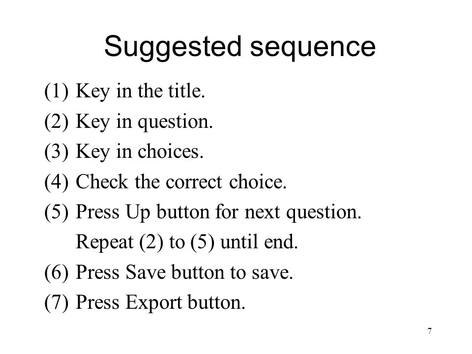 7 Suggested sequence (1)Key in the title. (2)Key in question.