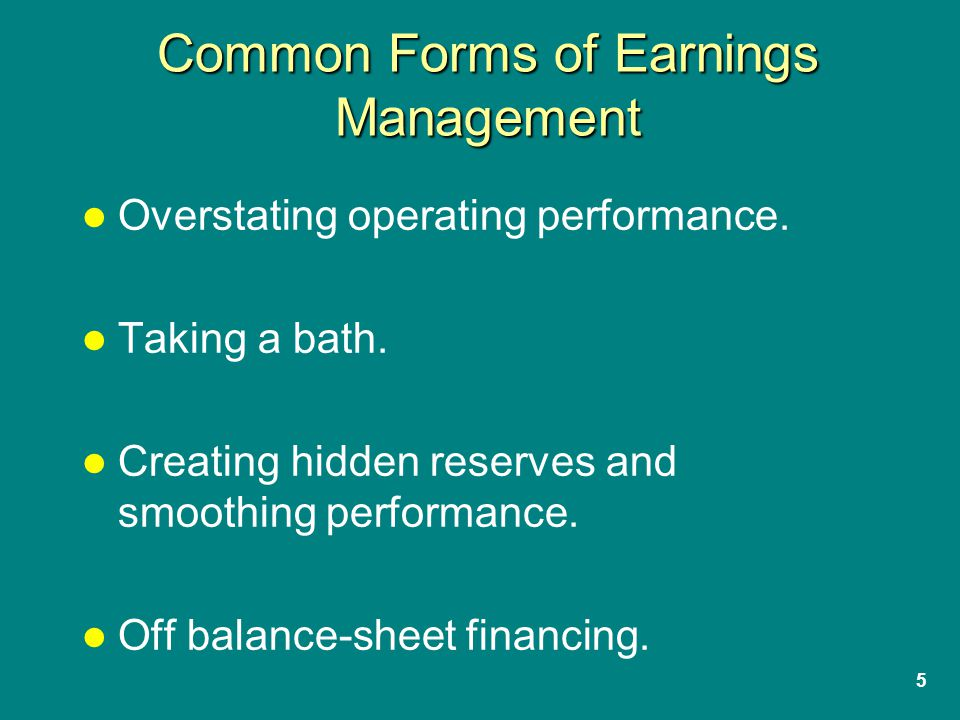 5 Common Forms of Earnings Management Overstating operating performance.