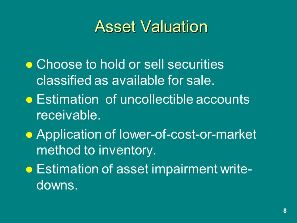8 Asset Valuation Choose to hold or sell securities classified as available for sale.