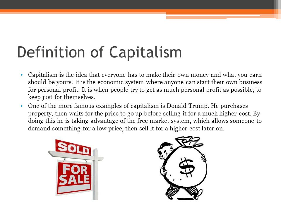 the definition of capitalism Ca capital capital is in the in capitalism (see definition on class) the enormous majority of the population in a capitalist society is proletarian.
