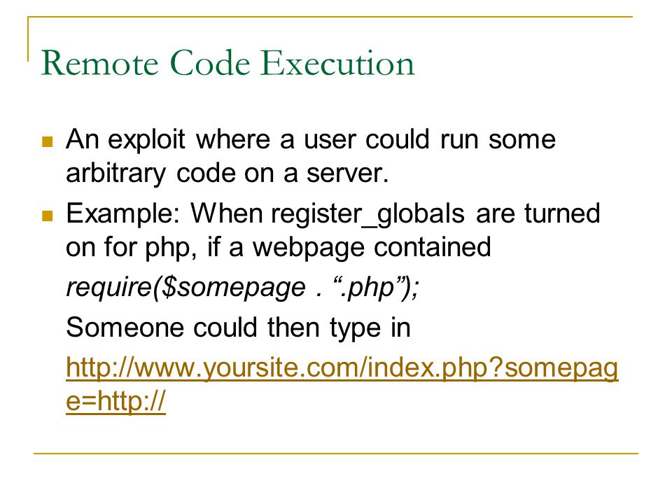 Remote Code Execution An exploit where a user could run some arbitrary code on a server.