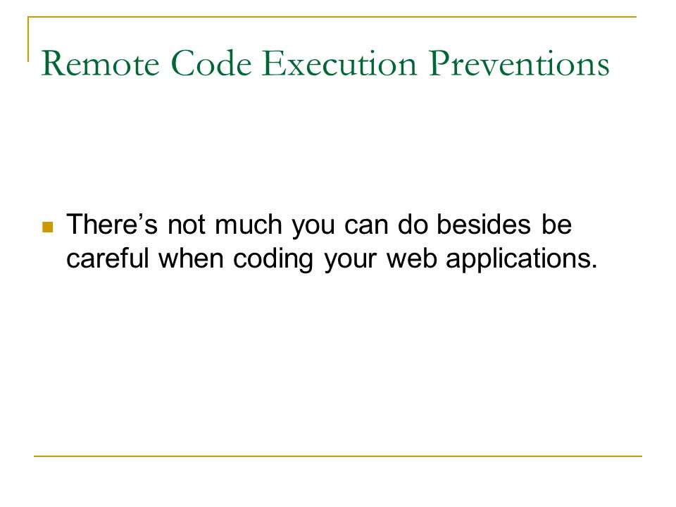 Remote Code Execution Preventions There's not much you can do besides be careful when coding your web applications.