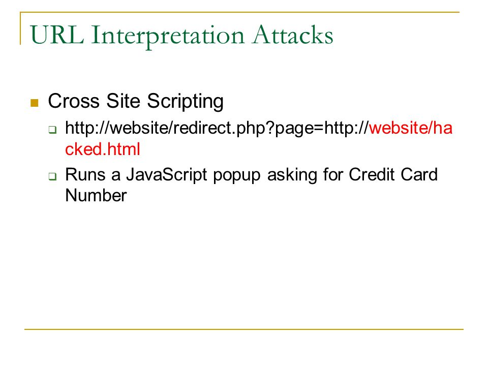 URL Interpretation Attacks Cross Site Scripting    page=  cked.html  Runs a JavaScript popup asking for Credit Card Number