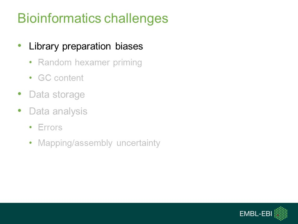 Bioinformatics challenges Library preparation biases Random hexamer priming GC content Data storage Data analysis Errors Mapping/assembly uncertainty