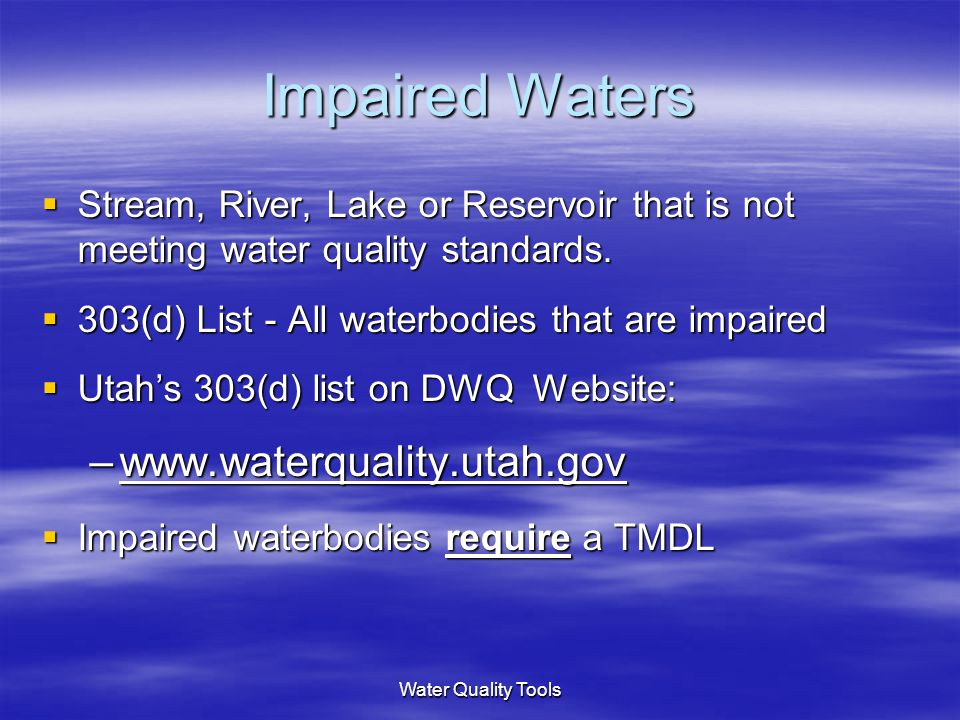 Water Quality Tools Impaired Waters  Stream, River, Lake or Reservoir that is not meeting water quality standards.