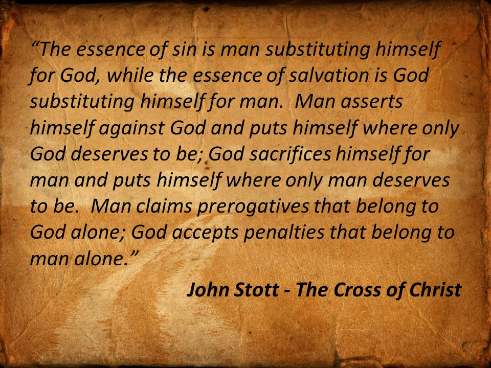 The essence of sin is man substituting himself for God, while the essence of salvation is God substituting himself for man.