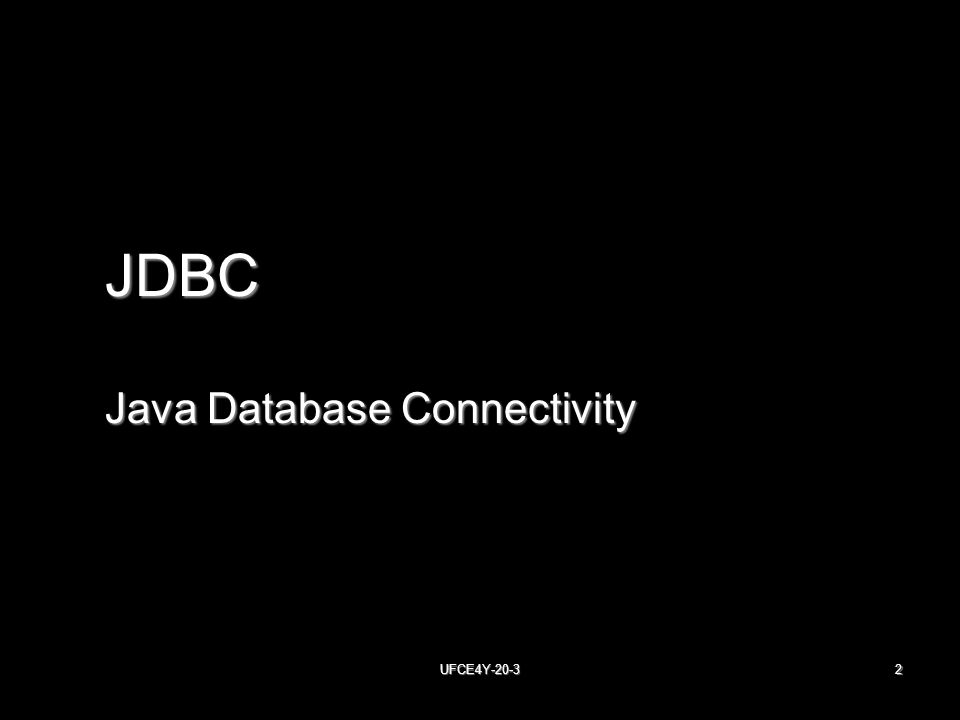 UFCE4Y JDBC Java Database Connectivity