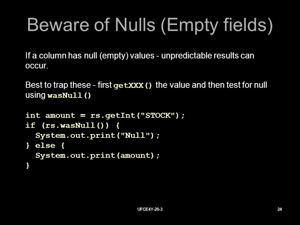 UFCE4Y Beware of Nulls (Empty fields) If a column has null (empty) values - unpredictable results can occur.