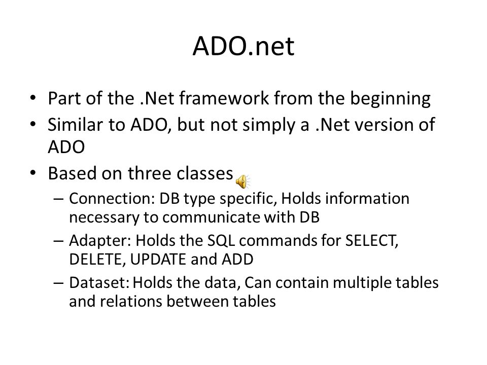 ADO The Microsoft technology which most influenced.net Relied on 2 major classes – Connection: Information about how to connect to DB, executed queries against connection class – Recordset: Held information retrieved from DBs Built upon OLE DB ActiveX Data Objects – Based on COM
