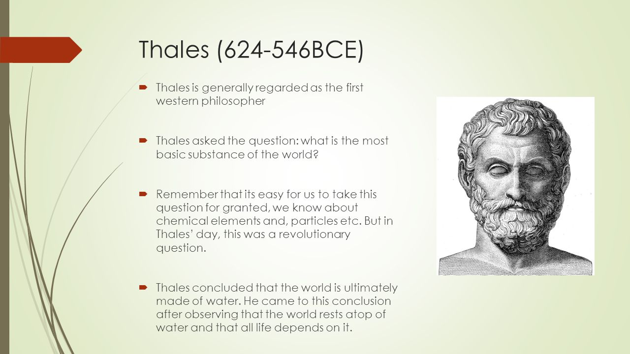 Thales 624 546bce thales is generally regarded as the first western philosopher