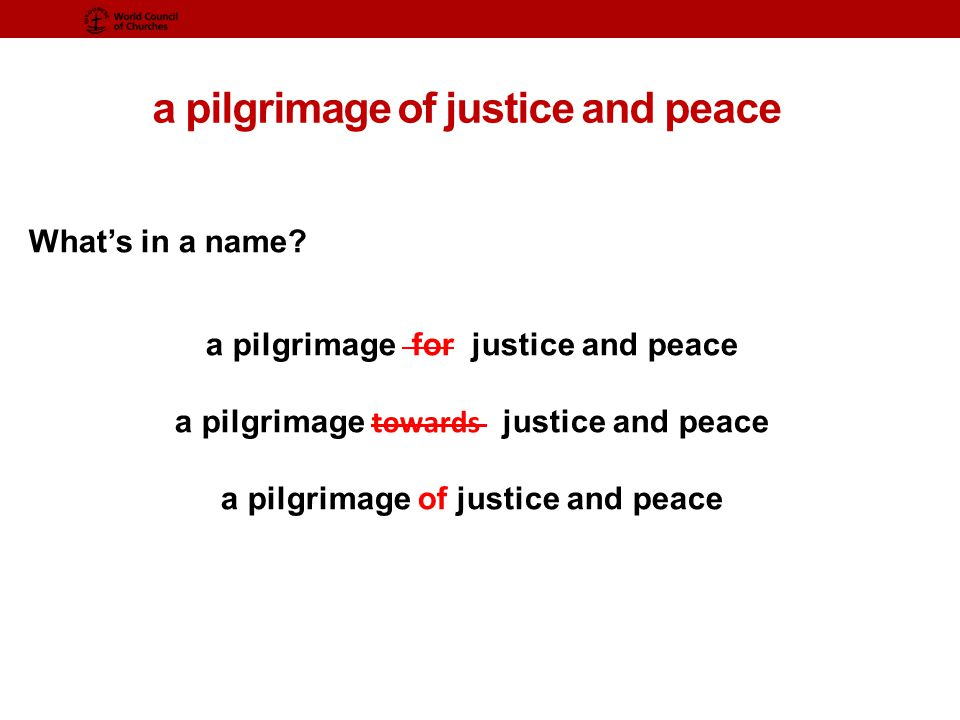 a pilgrimage of justice and peace What's in a name.