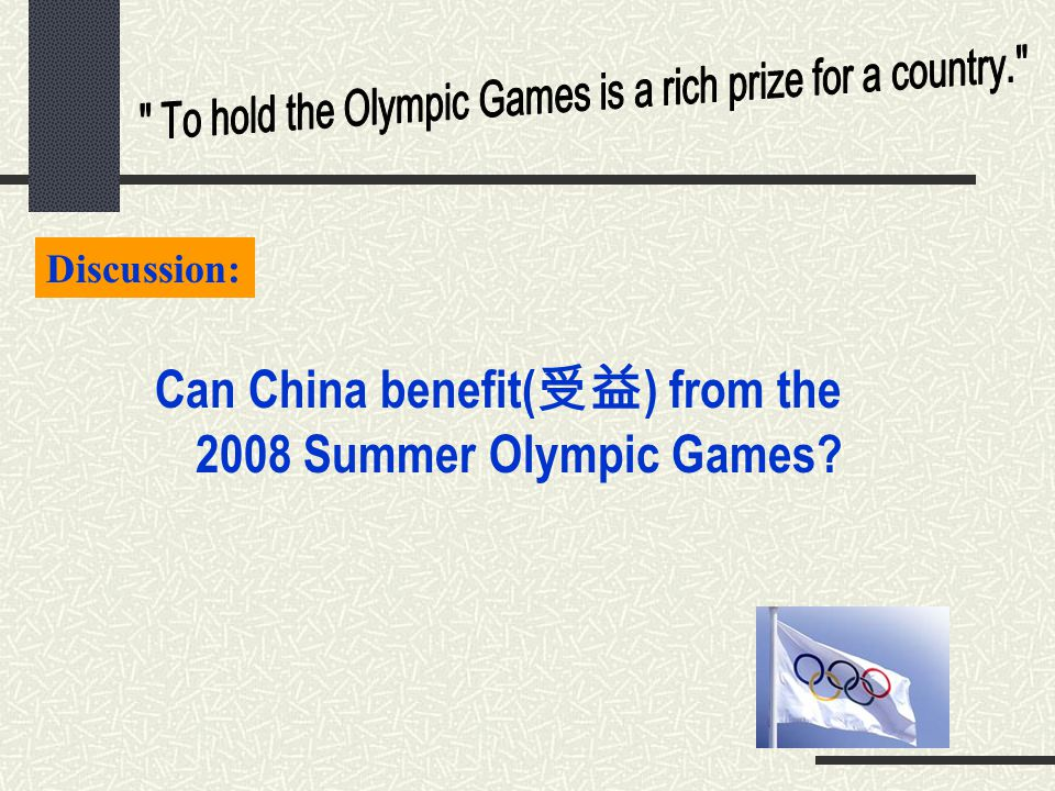 Discussion: Can China benefit( 受益 ) from the 2008 Summer Olympic Games