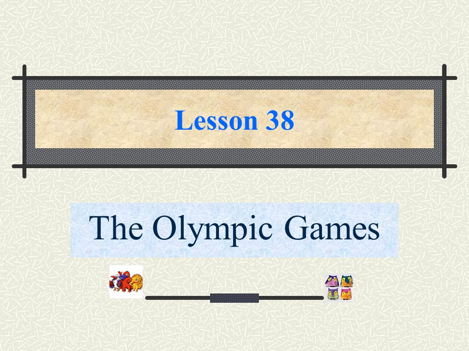 Lesson 38 The Olympic Games