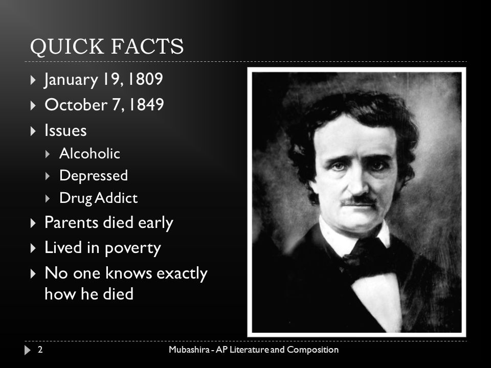 edgar allen poe created by najah mubashira quick facts  2 quick facts  19 1809  7 1849  issues  alcoholic  depressed  drug addict  parents died early  lived in poverty  no one