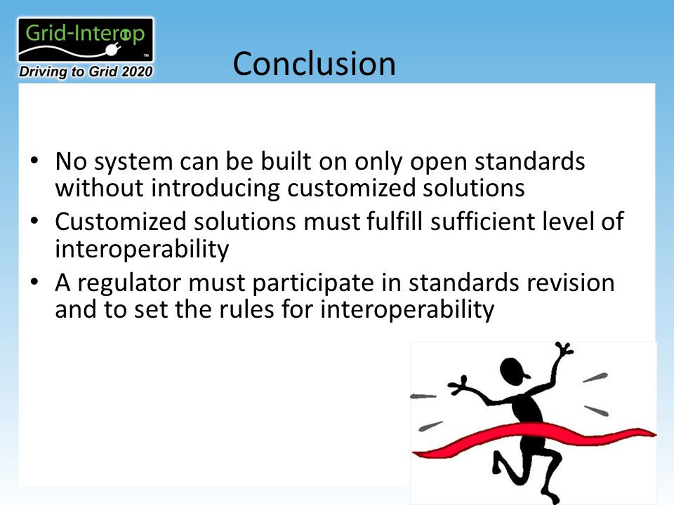 Conclusion No system can be built on only open standards without introducing customized solutions Customized solutions must fulfill sufficient level of interoperability A regulator must participate in standards revision and to set the rules for interoperability