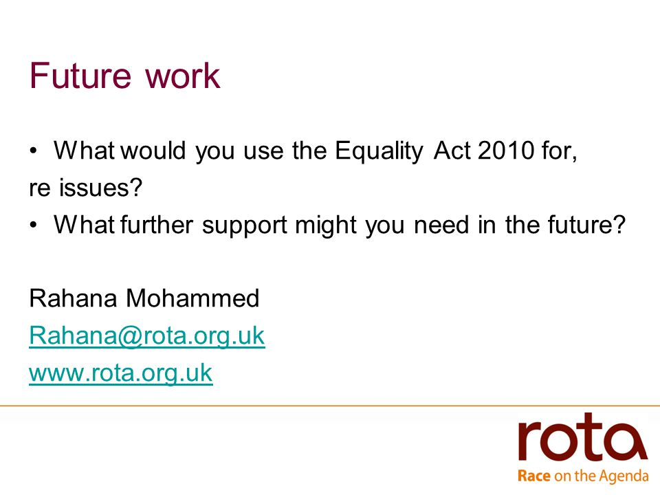 Future work What would you use the Equality Act 2010 for, re issues.